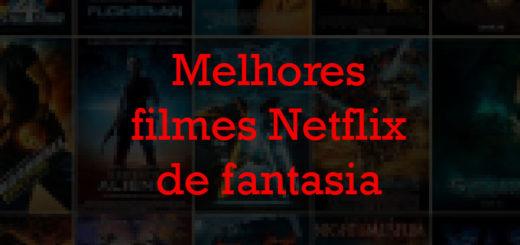 20 melhores filmes Netflix de fantasia: lista completa